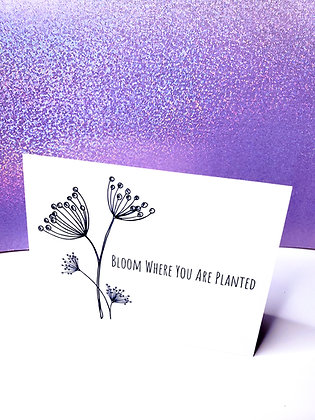 Bloom Where You Are Planted | Encouraging Card | Greeting Card