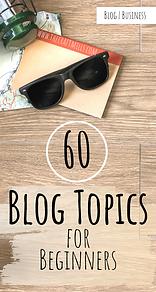 60 Blog Post Topics for Beginners