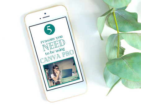 5 Reasons You Need to be Using Canva Pro