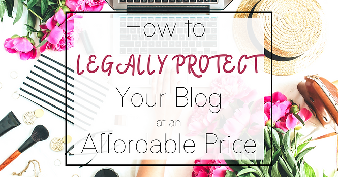 How to legally protect your blog, the easy and affordable way.