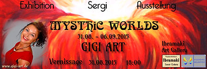 "Gigi Art ""Mysthic Worlds"" Exhibition, 31.08. - 06.09.2015 . Ibramaki Art Gallery. Kusadası,"