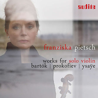Works for Solo Violin, Franziska Pietsch plays Bartok, Prokofjew ans Ysaye. Published 1.11.2018  label audite No 97.758