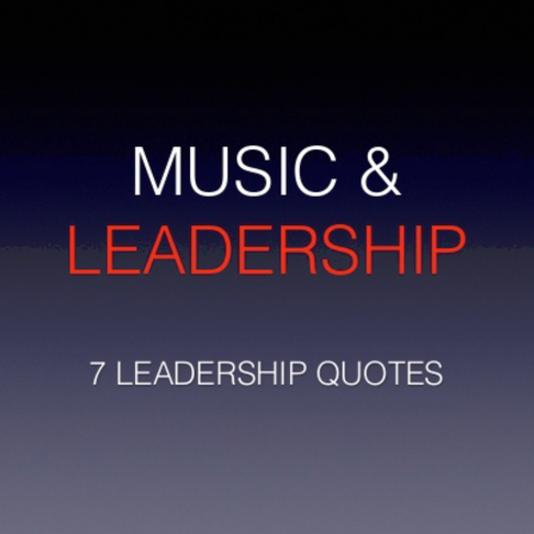 7 Music & Leadership Quotes