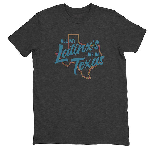 Que Rico T-Shirt Co. All My Latinx's Live in Texas Tee
