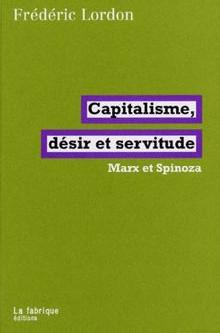 Capitalisme, désir et servitude - Frédéric Lordon