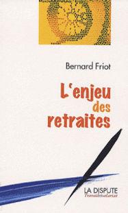 L'enjeu des retraites Bernard Friot