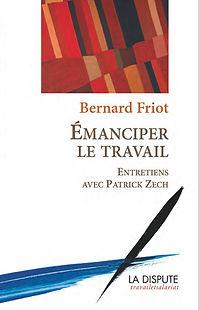 Émanciper le travail Bernard Friot