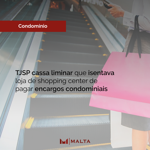 TJSP cassa liminar que isentava loja de shopping center de pagar encargos condominiais