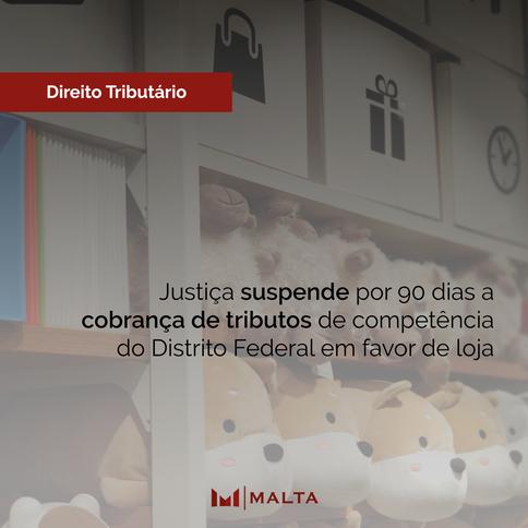 Justiça suspende por 90 dias a cobrança de tributos de competência do Distrito Federal em favor de l