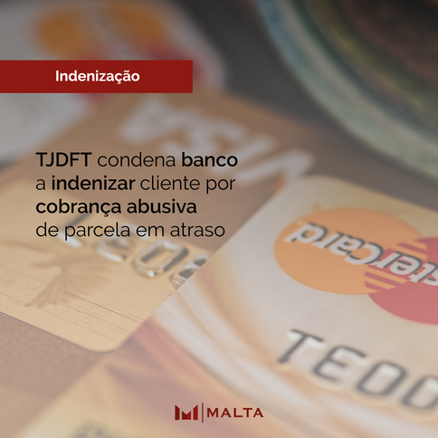 TJDFT condena banco a indenizar cliente por cobrança abusiva de parcela em atraso