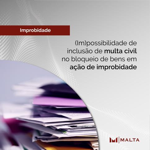 A possibilidade de multa civil no bloqueio de bens em ação de improbidade administrativa