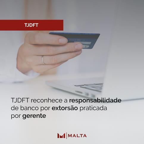 TJDFT reconhece a responsabilidade de banco por extorsão praticada por gerente