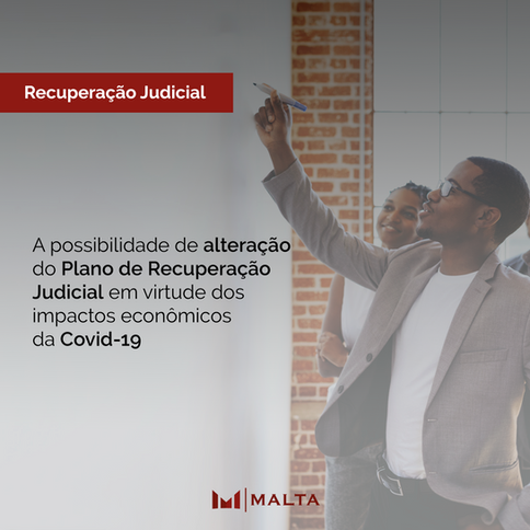 A possibilidade de alteração do Plano de Recuperação Judicial em virtude dos impactos econômicos da