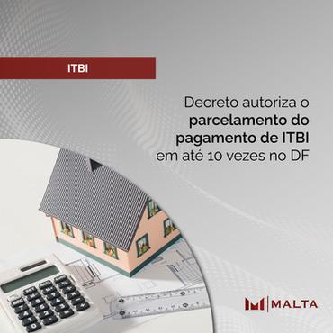 Decreto autoriza o parcelamento do pagamento de ITBI em até 10 vezes no DF
