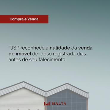 TJSP reconhece a nulidade da venda de imóvel de idoso registrada dias antes de seu falecimento
