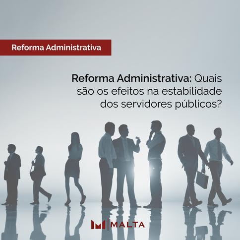 Reforma Administrativa: Quais são os efeitos na estabilidade dos servidores públicos?