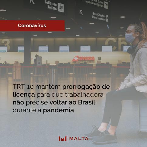 TRT-10 mantém prorrogação de licença para que trabalhadora não precise voltar ao Brasil durante a pa