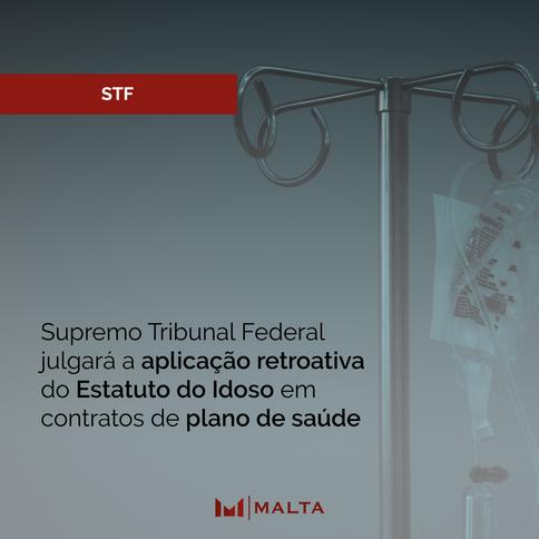 Supremo Tribunal Federal julgará a aplicação retroativa do Estatuto do Idoso em contratos de plano d