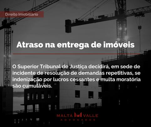 Atraso na entrega de imóveis: O Superior Tribunal de Justiça decidirá, em sede de incidente de resol