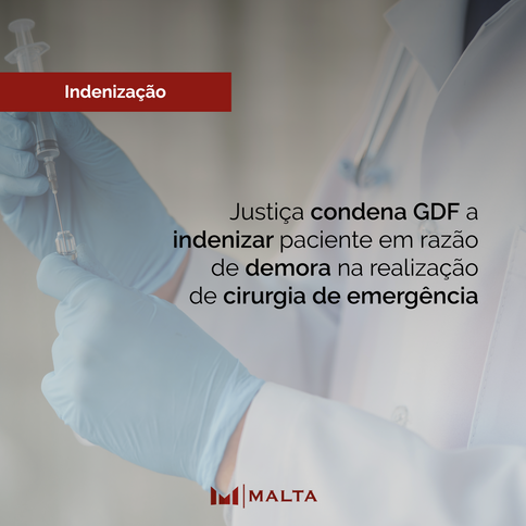 Justiça condena GDF a indenizar paciente em razão de demora na realização de cirurgia de emergência
