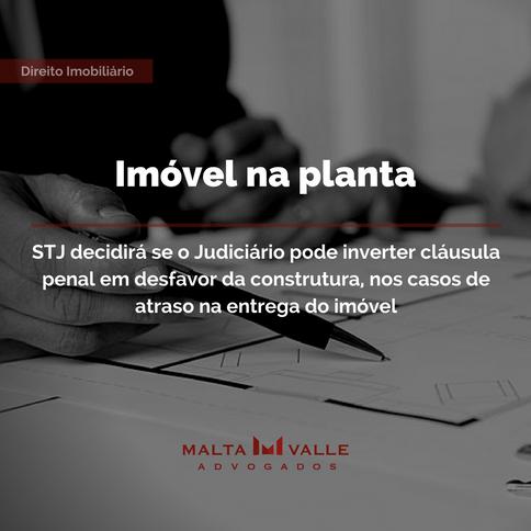 Imóvel na planta: STJ decidirá se o Judiciário pode inverter cláusula penal em desfavor da construto
