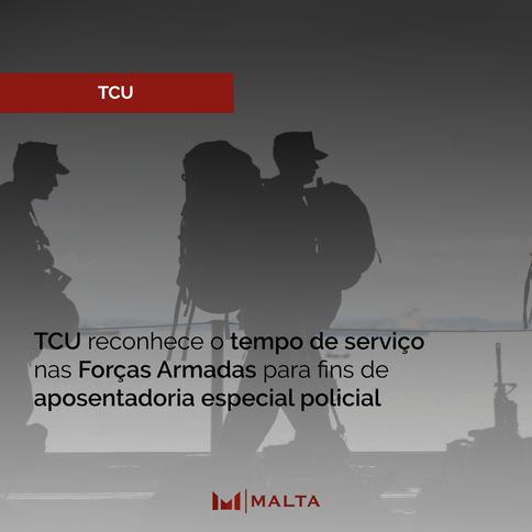 TCU reconhece o tempo de serviço nas Forças Armadas para fins de aposentadoria especial policial