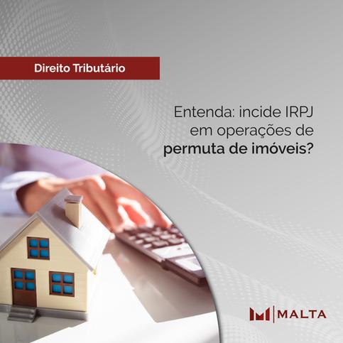 Entenda: incide IRPJ em operações de permuta de imóveis?