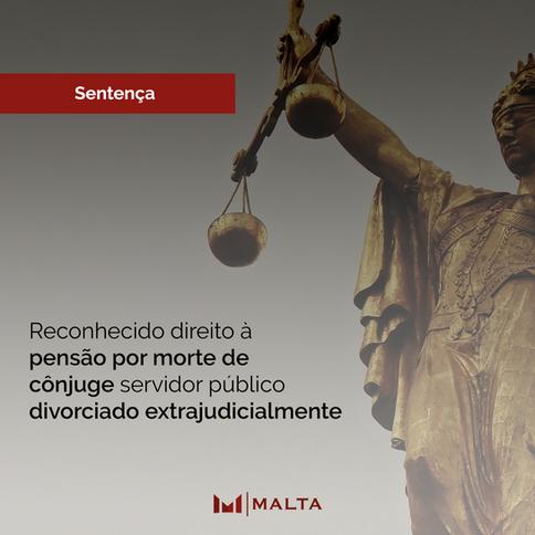 Reconhecido direito à pensão por morte de cônjuge servidor público divorciado extrajudicialmente