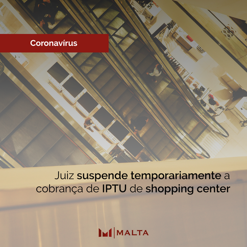 Juiz suspende temporariamente a cobrança de IPTU de shopping center