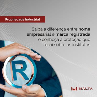 A diferença entre nome empresarial e marca registrada e a proteção que recai sobre os institutos