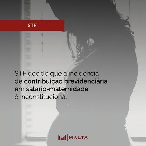 STF decide que a incidência de contribuição previdenciária em salário-maternidade é inconstitucional