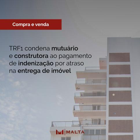 TRF1 condena mutuário e construtora ao pagamento de indenização por atraso na entrega de imóvel