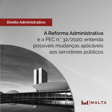 A Reforma Administrativa e a PEC n.º 32/2020: entenda possíveis mudanças aplicáveis aos servidores