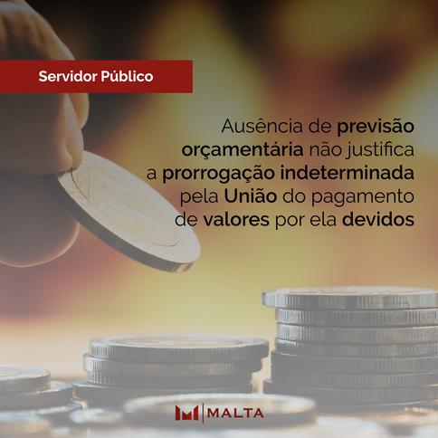 Ausência de previsão orçamentária não justifica a prorrogação indeterminada pela União do pagamento