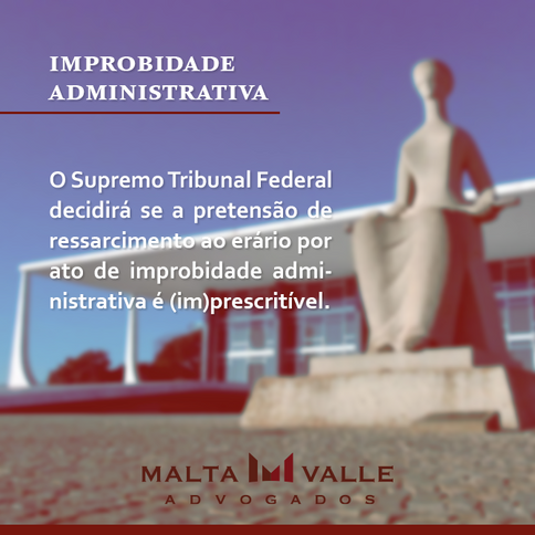 STF decidirá se a pretensão de ressarcimento ao erário por ato de improbidade administrativa é (im)p