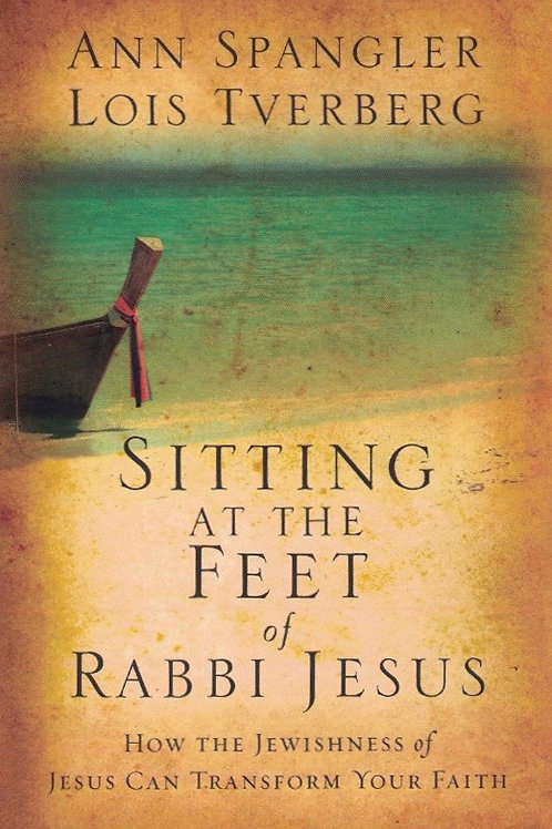 SITTING AT THE FEET OF RABBI JESUS - Ann Spangler & Lois Tverberg