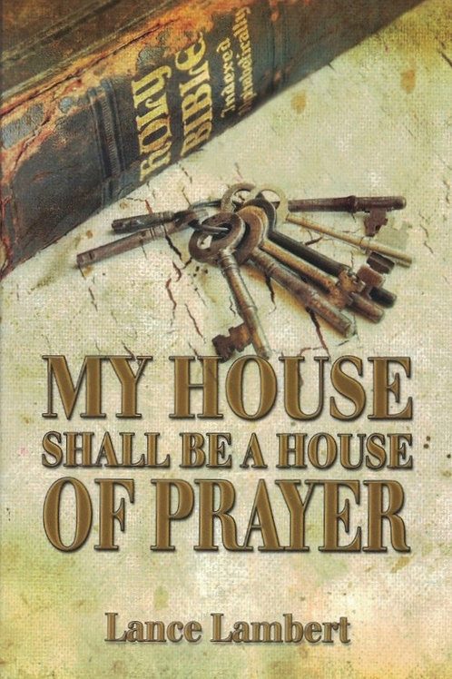MY HOUSE SHALL BE A HOUSE OF PRAYER - Lance Lambert