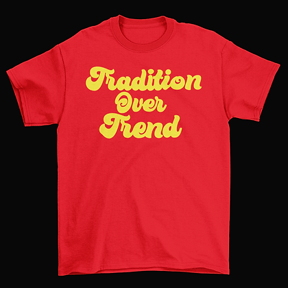 Tradition Over Trend - Red