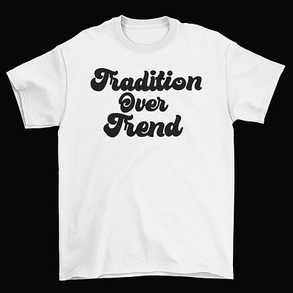 Tradition Over Trend - White