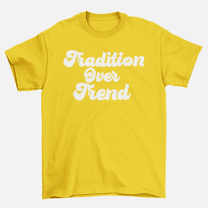 Tradition Over Trend - Yellow