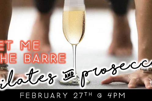 Meet Me @ The Barre: Pilates & Prosecco (2/27 @ 4pm)