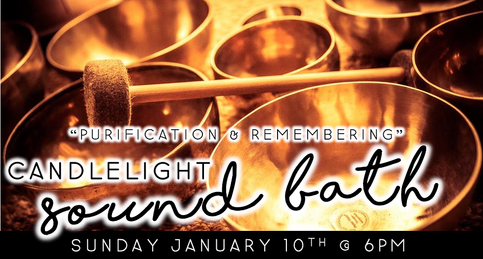 """Purification & Remembering"" Candlelight Sound Bath (1/10 @ 6pm)"