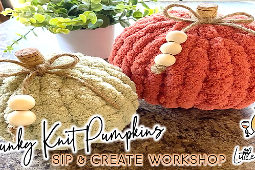 Chunky Knit Pumpkins Sip & Create Workshop (10/27 @ 6pm)