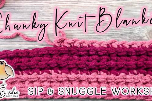 Chunky Knit Blanket Sip & Snuggle Workshop (9/9 @ 6pm)