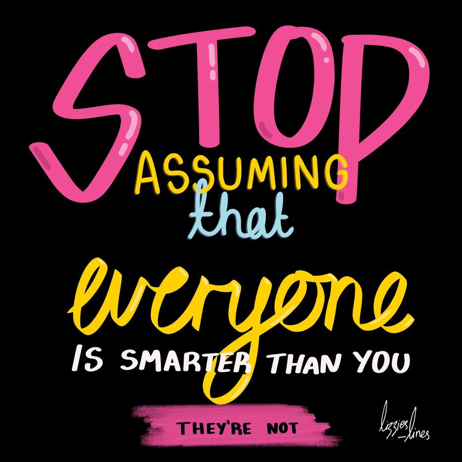 Stop Assuming!