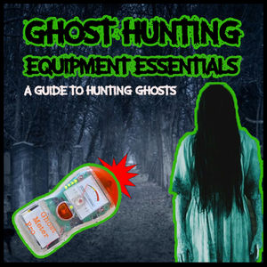 A Guide to Ghost Hunting: Equipment Essentials