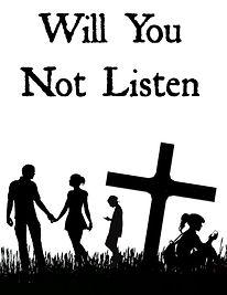 Will You Not Listen.jpg