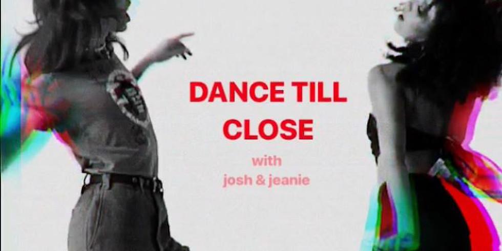 DANCE TILL CLOSE