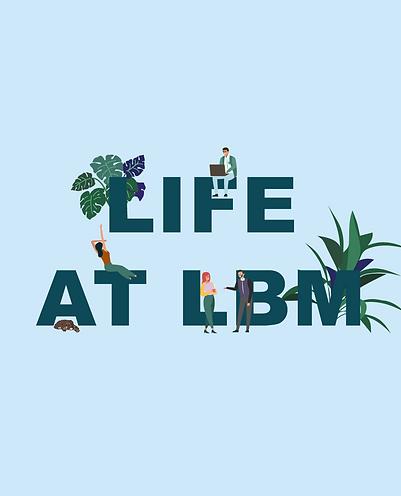 LIFE AT LBM