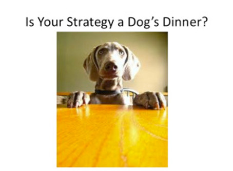 Is Your Strategy a Dog's Dinner?